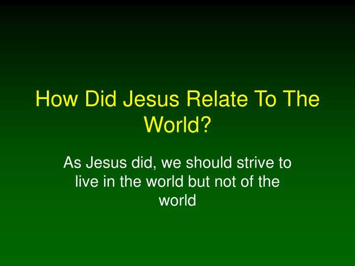 how did jesus relate to the world n.