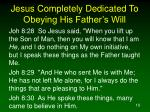 jesus completely dedicated to obeying his father s will