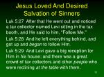 jesus loved and desired salvation of sinners