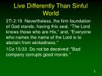 live differently than sinful world