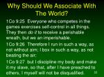 why should we associate with the world3