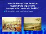 how did henry clay s american system try to improve the transportation system in the u s