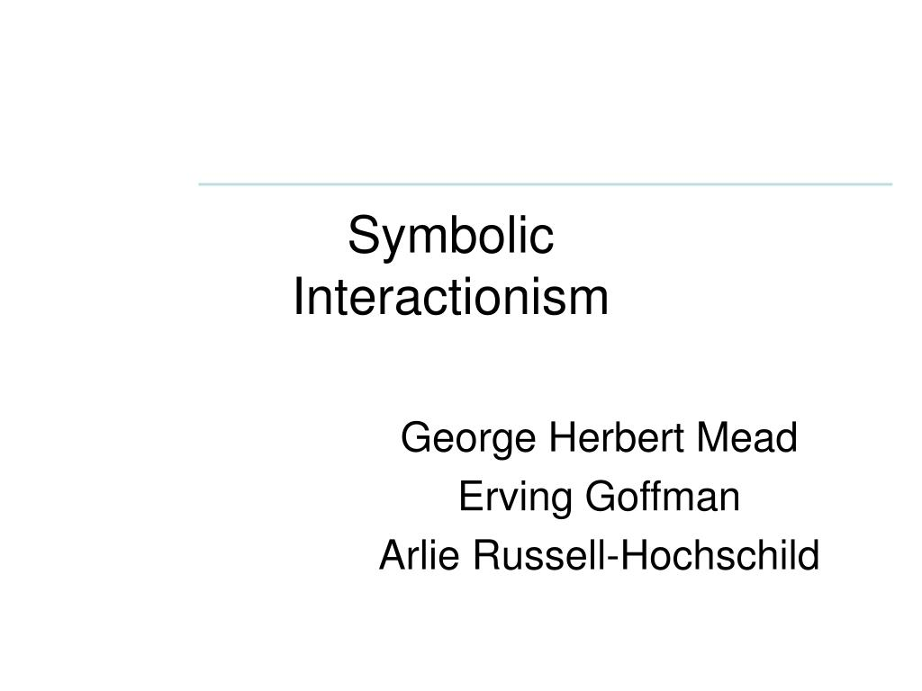 Ppt Symbolic Interactionism Powerpoint Presentation Id1182166