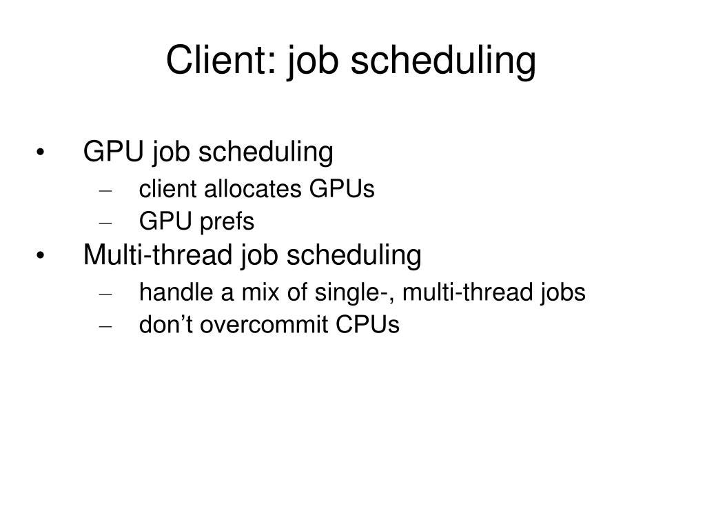 Client: job scheduling
