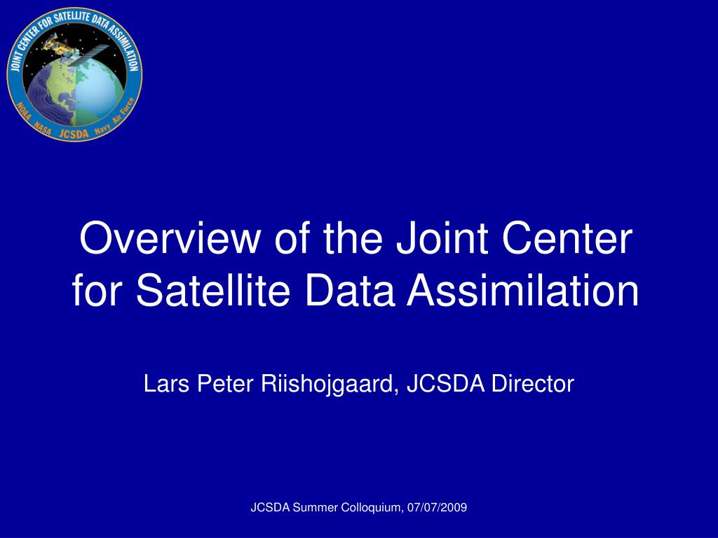 overview of the joint center for satellite data assimilation l.