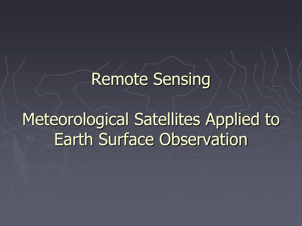 remote sensing meteorological satellites applied to earth surface observation l.