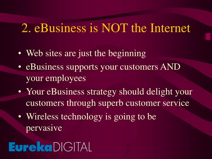 2. eBusiness is NOT the Internet