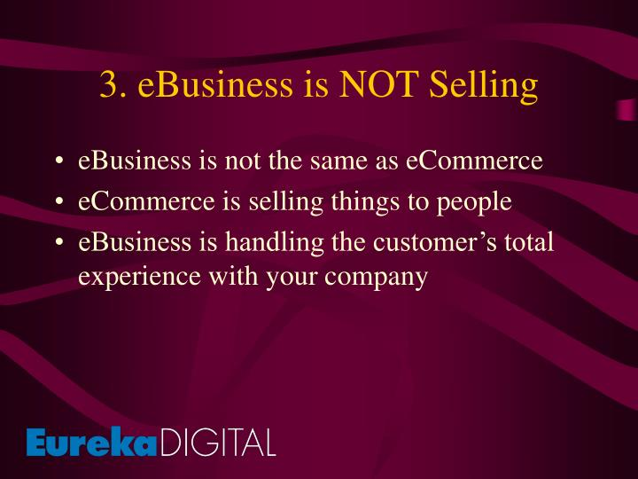 3. eBusiness is NOT Selling