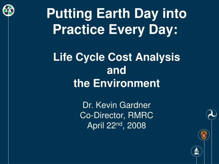 Putting earth day into practice every day life cycle cost analysis and the environment
