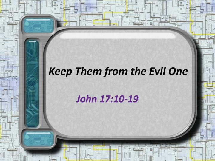 keep them from the evil one n.