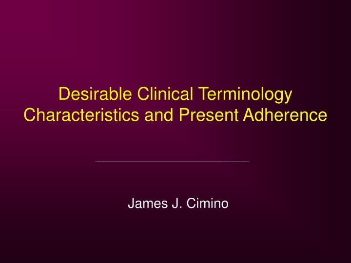 desirable clinical terminology characteristics and present adherence n.