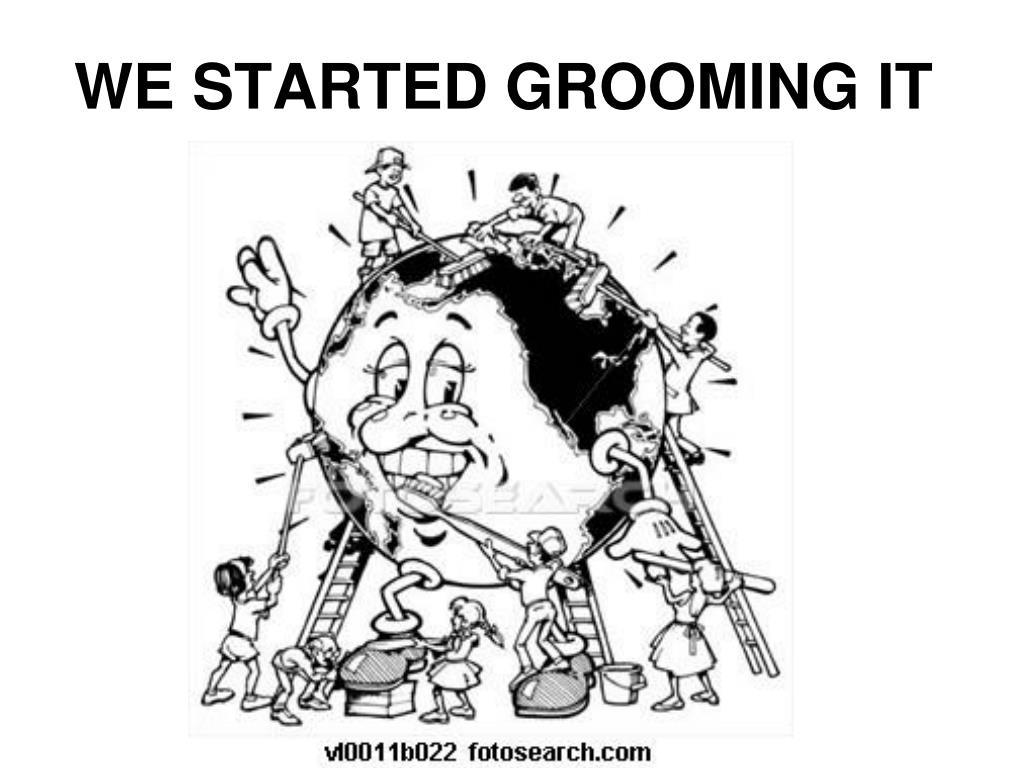 WE STARTED GROOMING IT