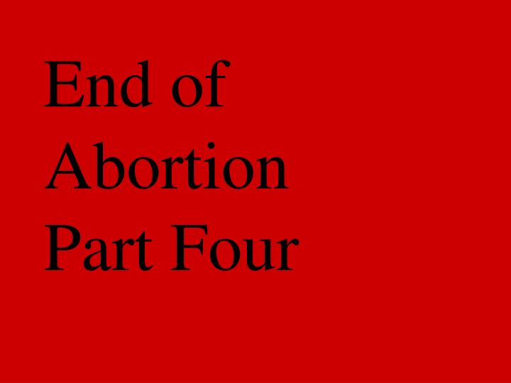 End of Abortion Part Four