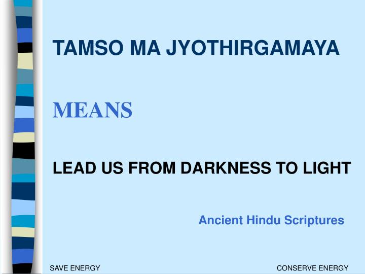 Tamso ma jyothirgamaya means lead us from darkness to light ancient hindu scriptures