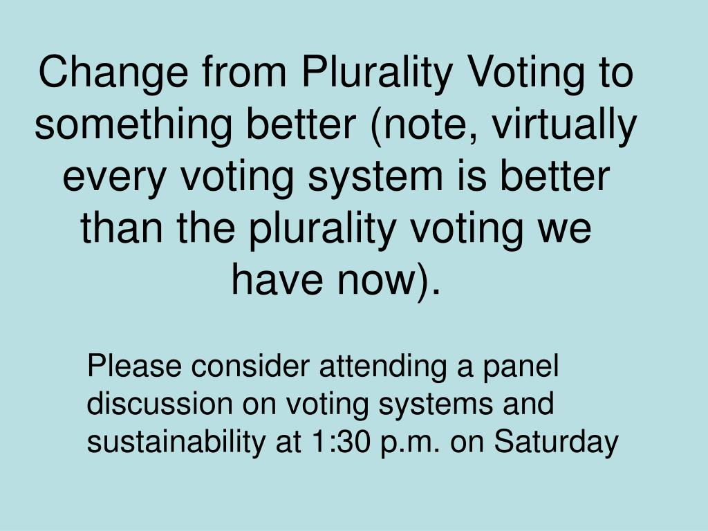 Change from Plurality Voting to something better (note, virtually every voting system is better than the plurality voting we have now).