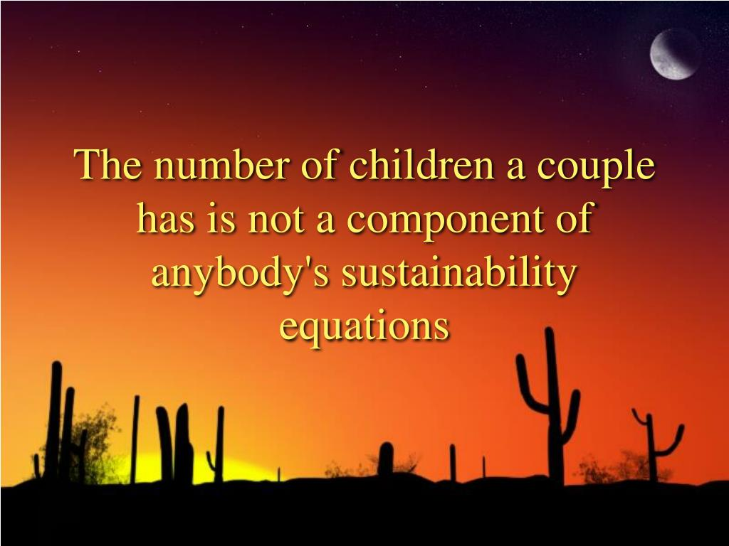 The number of children a couple has is not a component of anybody's sustainability equations