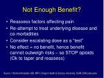 not enough benefit
