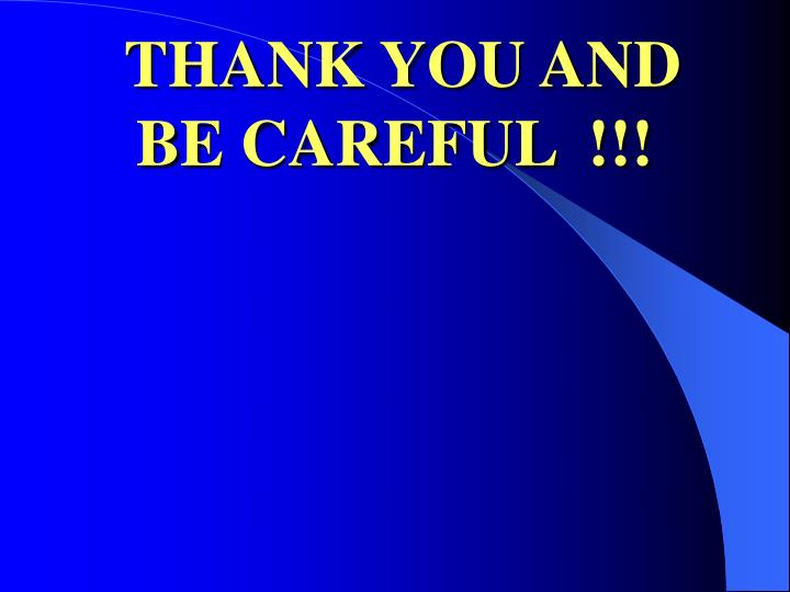 THANK YOU AND BE CAREFUL  !!!
