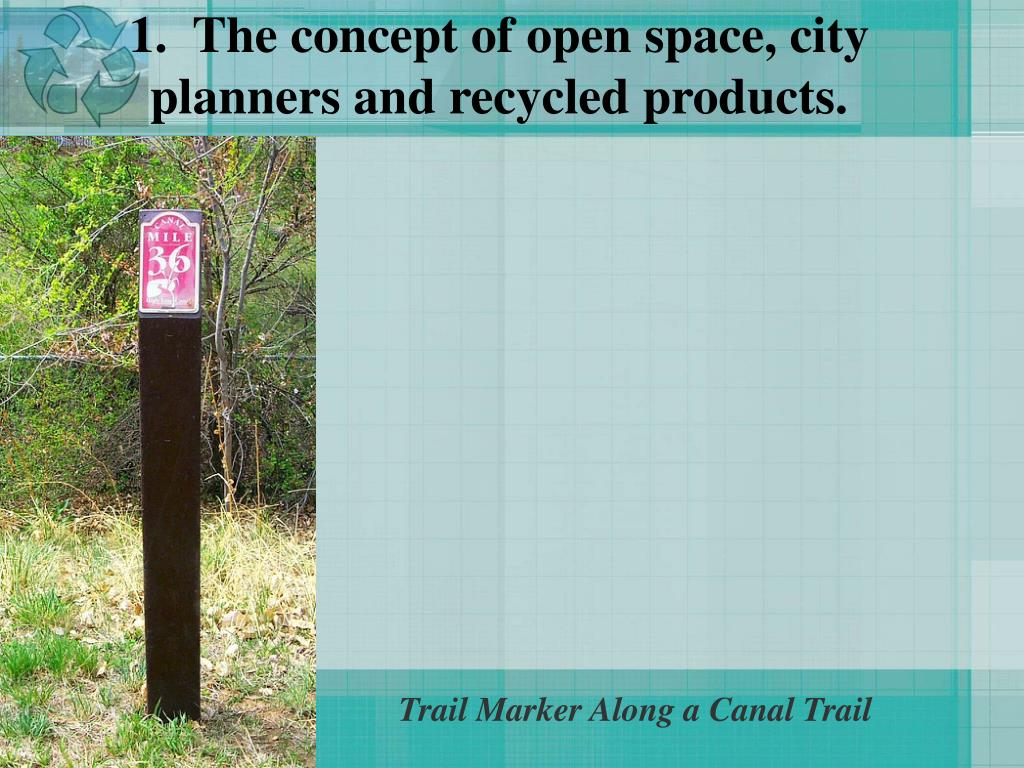 1.  The concept of open space, city planners and recycled products.