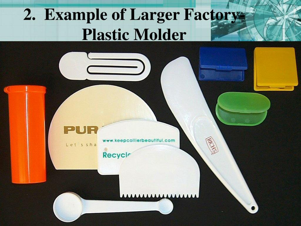 2.  Example of Larger Factory- Plastic Molder