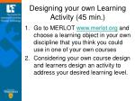 designing your own learning activity 45 min