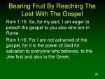 bearing fruit by reaching the lost with the gospel1