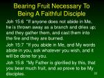 bearing fruit necessary to being a faithful disciple1