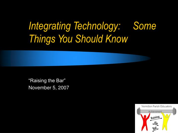 integrating technology some things you should know n.