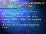 rewrite the following sentences by changing nouns to verbs