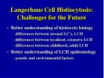 langerhans cell histiocytosis challenges for the future