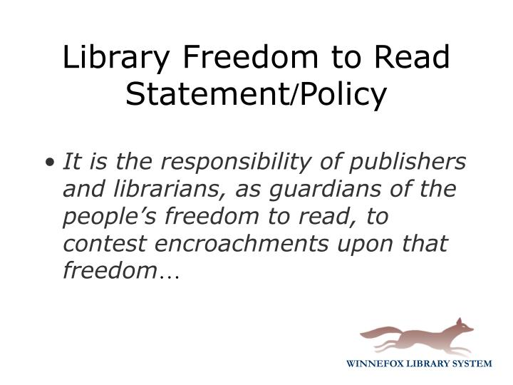 It is the responsibility of publishers and librarians, as guardians of the people's freedom to read, to contest encroachments upon that freedom