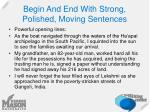 begin and end with strong polished moving sentences