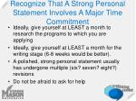 recognize that a strong personal statement involves a major time commitment