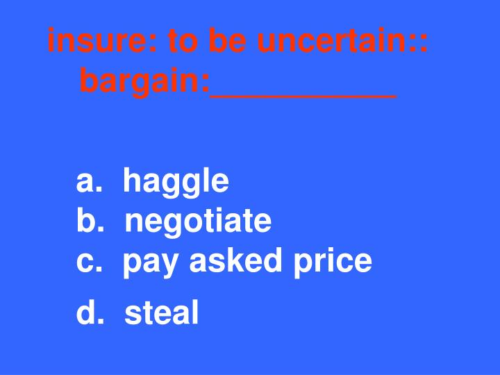 insure: to be uncertain:: bargain:__________
