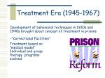 treatment era 1945 1967