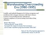 warehousing overcrowding era 1980 1995