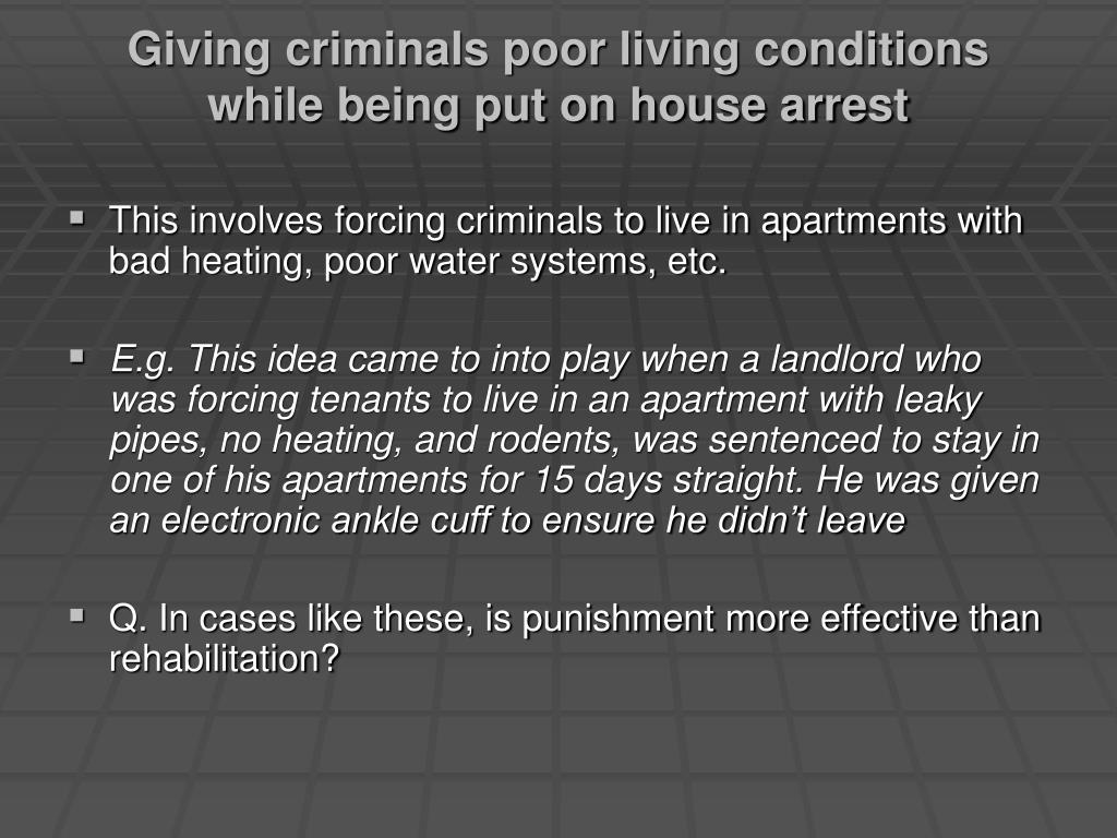 Giving criminals poor living conditions while being put on house arrest