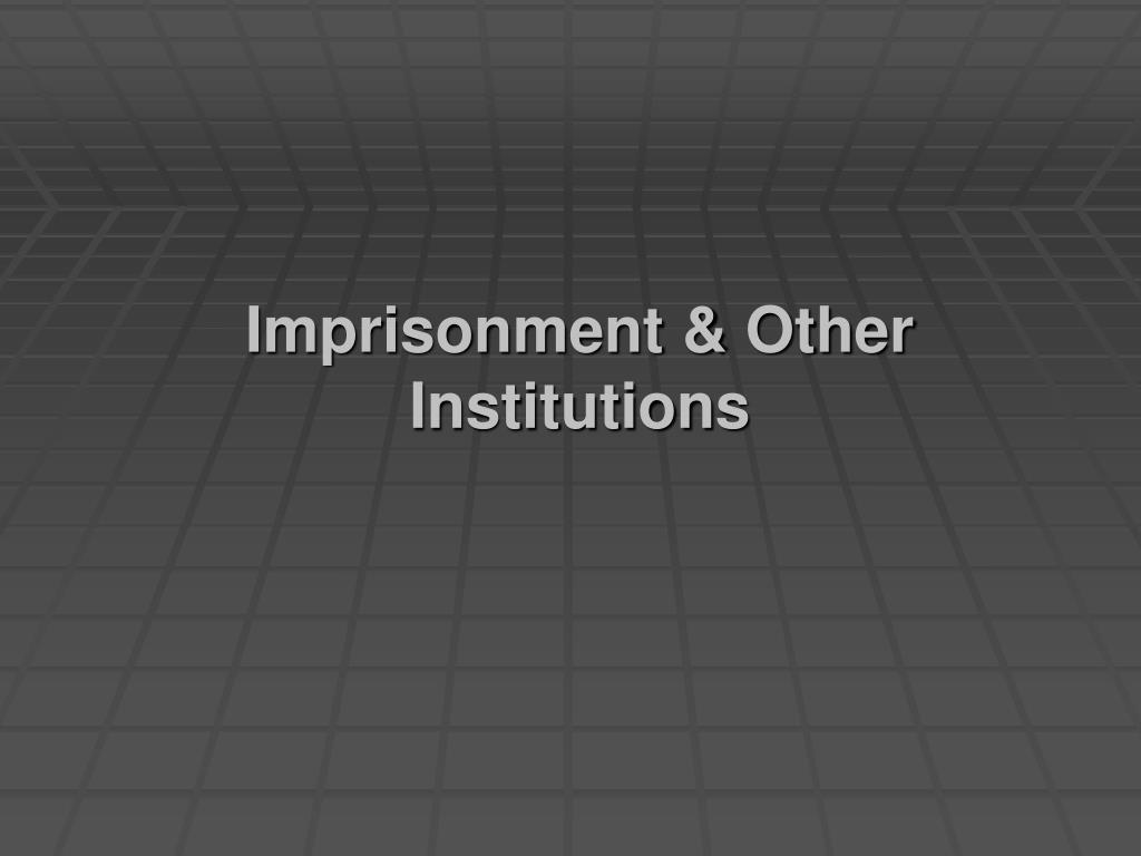 Imprisonment & Other Institutions