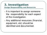 3 investigation assign responsibility and resources