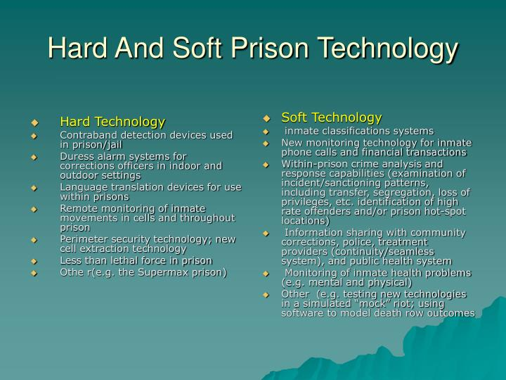 Hard and soft prison technology