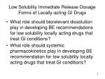 low solubility immediate release dosage forms of locally acting gi drugs