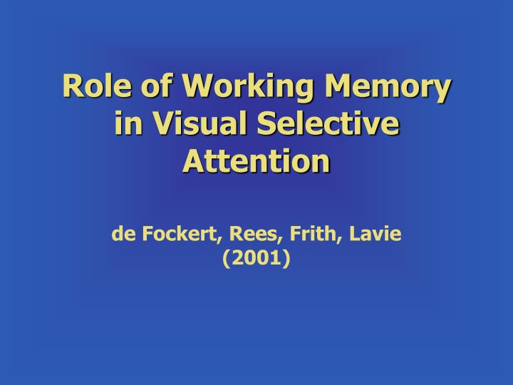 role of working memory in visual selective attention n.