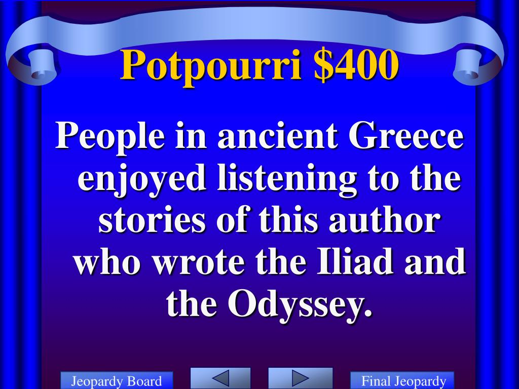 People in ancient Greece enjoyed listening to the stories of this author who wrote the Iliad and the Odyssey.