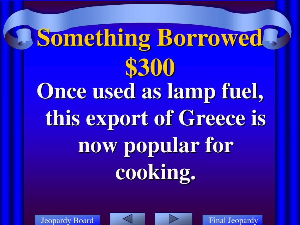 Once used as lamp fuel, this export of Greece is now popular for cooking.