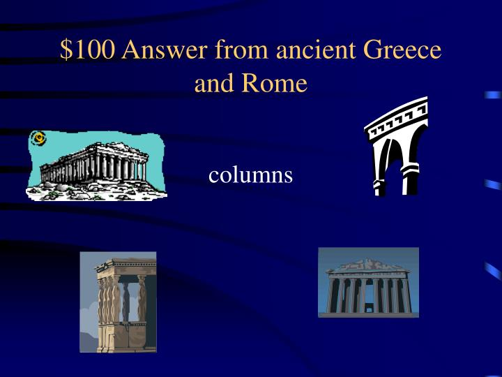 100 answer from ancient greece and rome