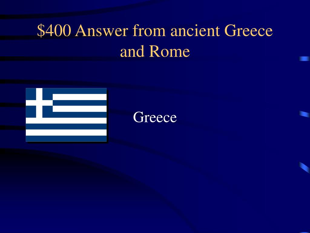 $400 Answer from ancient Greece and Rome