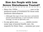 how are people with less severe disturbances treated