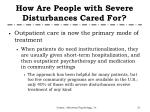 how are people with severe disturbances cared for1