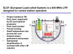 elsy european lead colled system is a 600 mwe lfr designed for central station operation