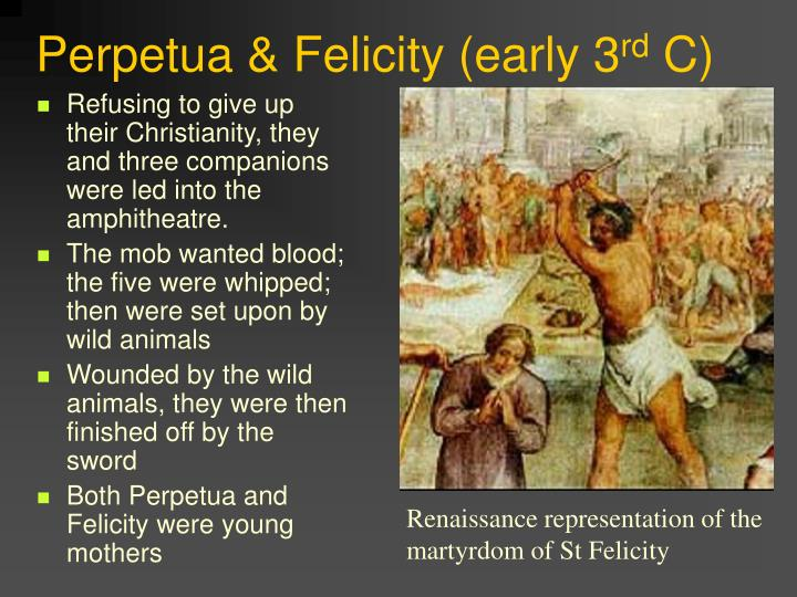 perpetua and felicity The martyrdom (passion) of saints perpetua and felicity 1 the martyrdom of perpetua is named after woman who, along with several other catechumens a.